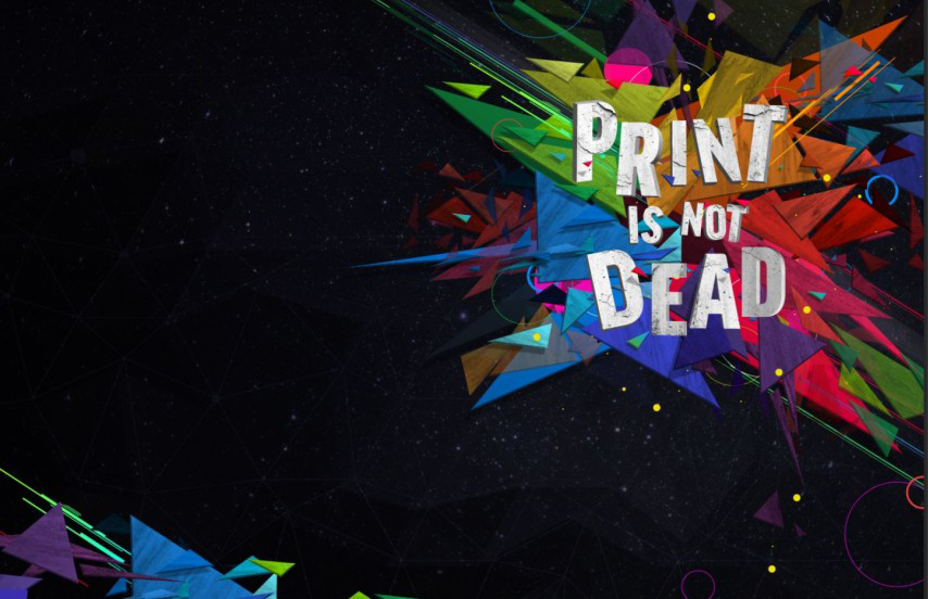 print is not dead Print is not dead grant lafleche october 11, 2017 print has taken a hit over the  past several years as the popular perception that digital would replace the.